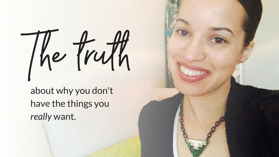 The Truth About Why You Don't Have the Things You Want