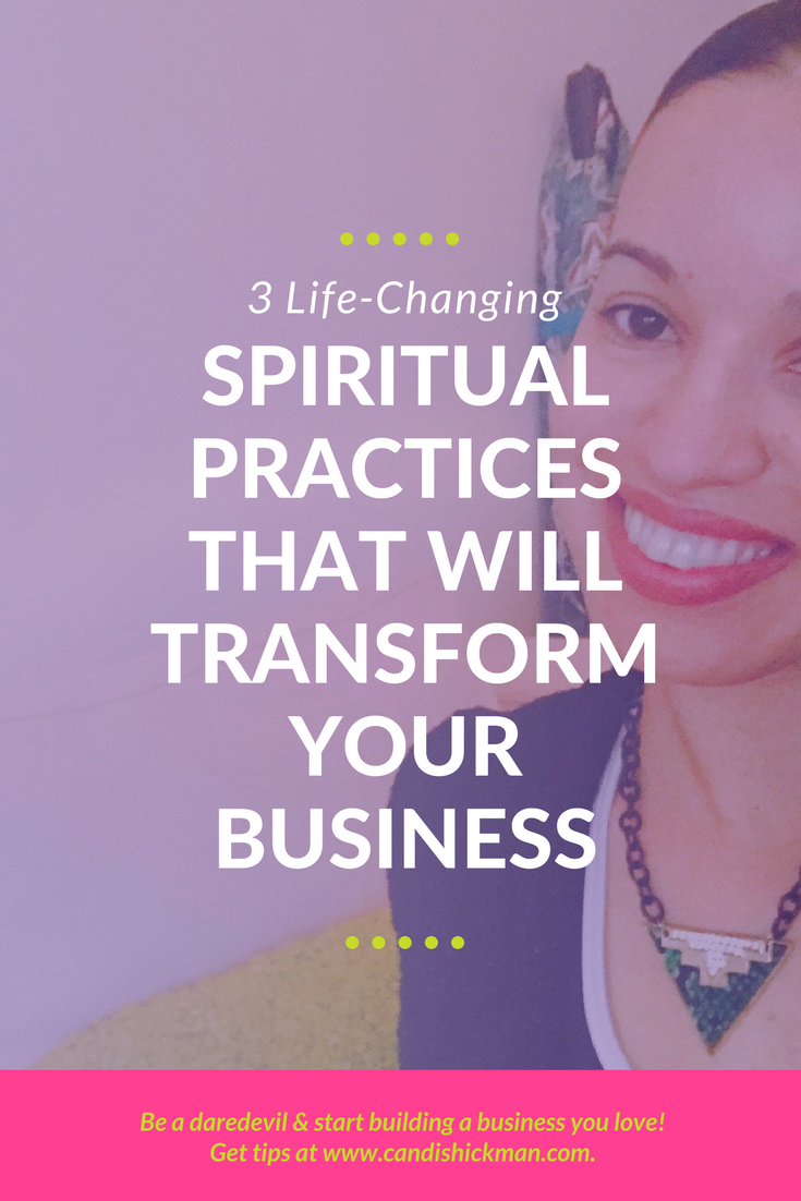 3 Life-Changing Spiritual Practices That Will Transform Your Business