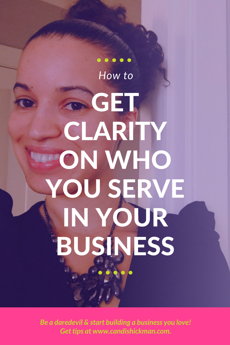 How to Get Clarity On Who You Serve In Your Business
