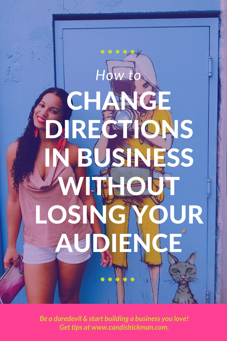 How To Change Directions In Business Without Losing Your Audience
