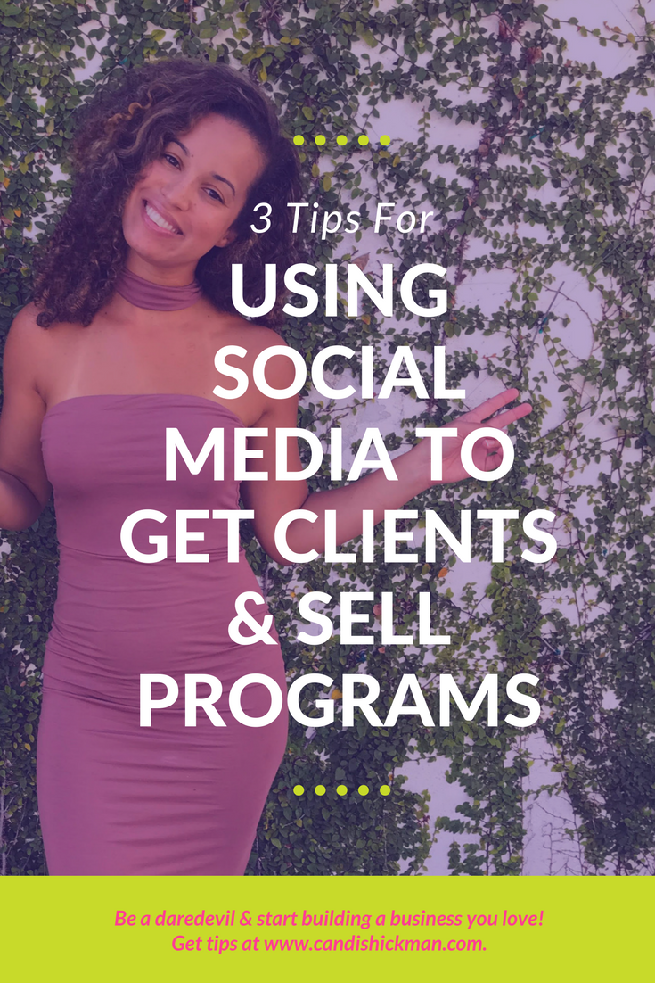 3 Tips For Using Social Media to Get Clients & Sell Programs
