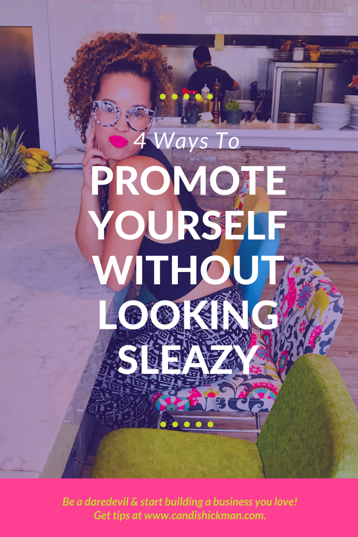 4 Ways To Promote Yourself Without Looking Sleazy