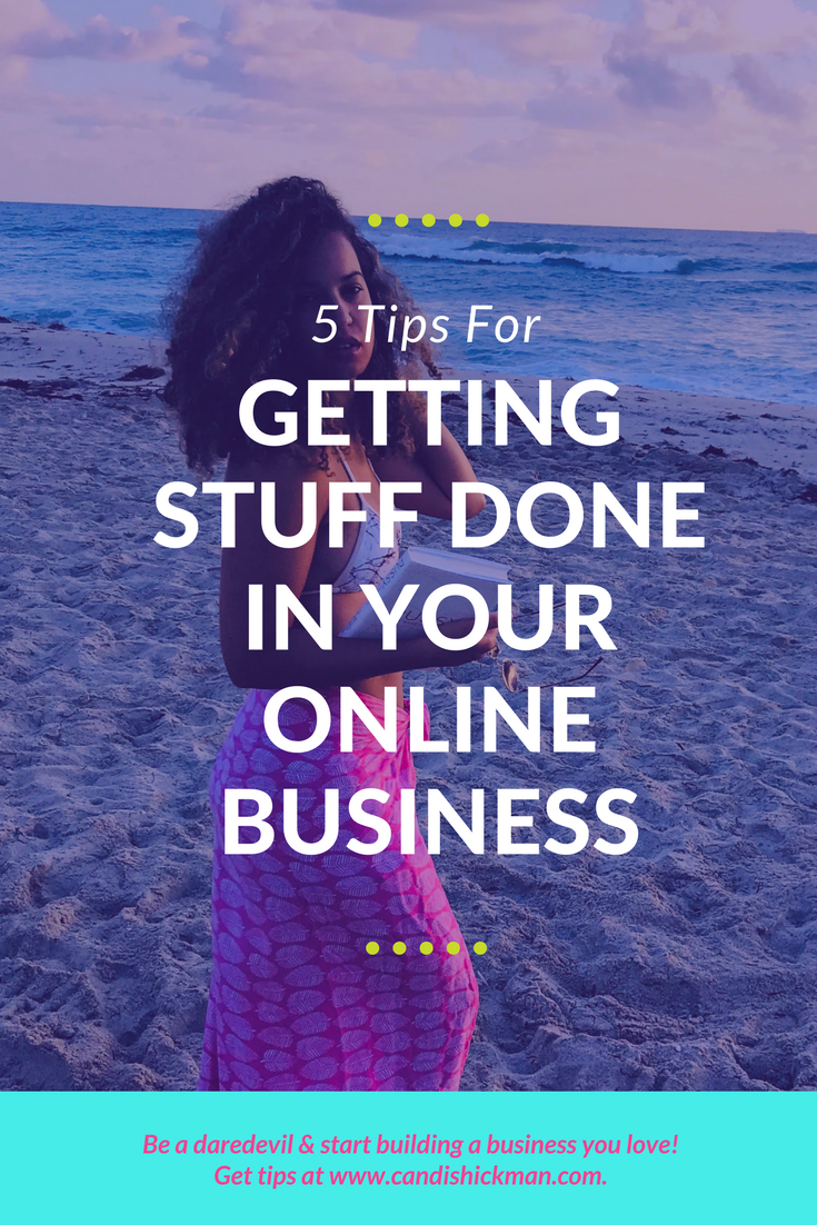 5 Tips For Getting Stuff Done In Your Online Business