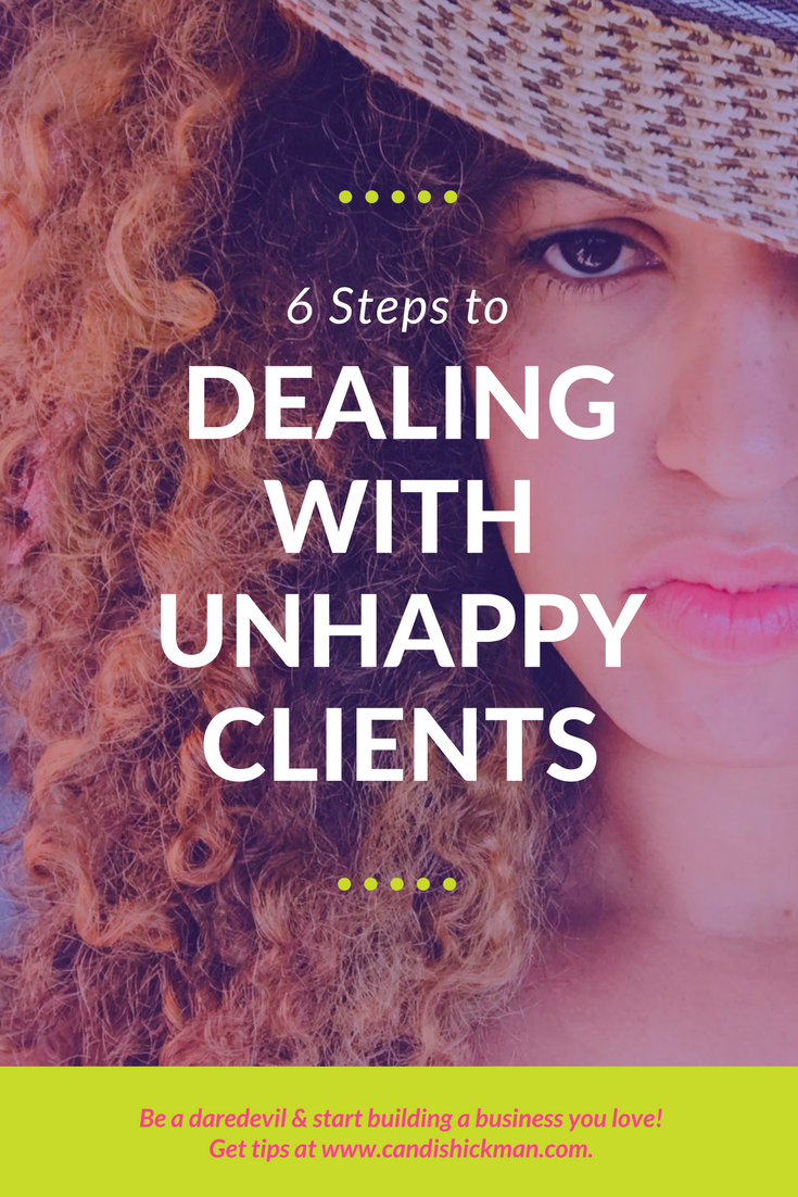 6 Steps To Dealing with Unhappy Clients