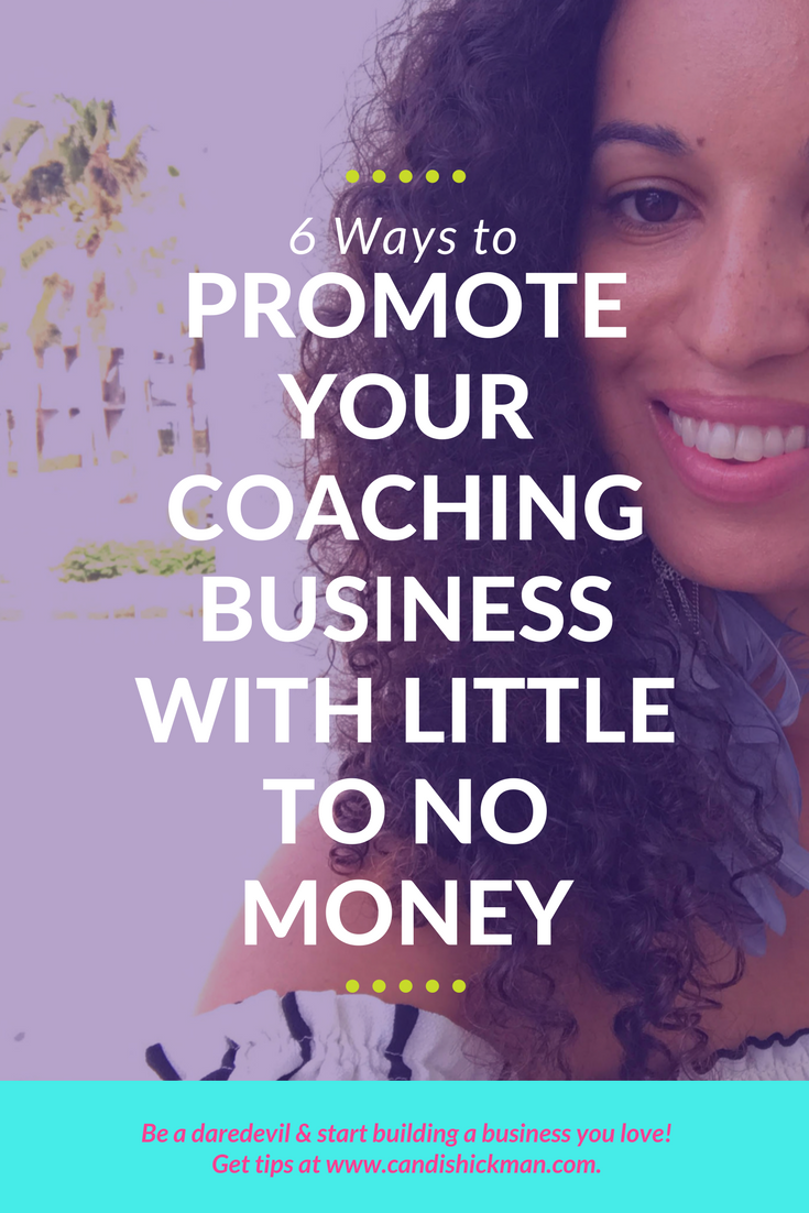6 Ways To Promote Your Coaching Business With Little to No Money
