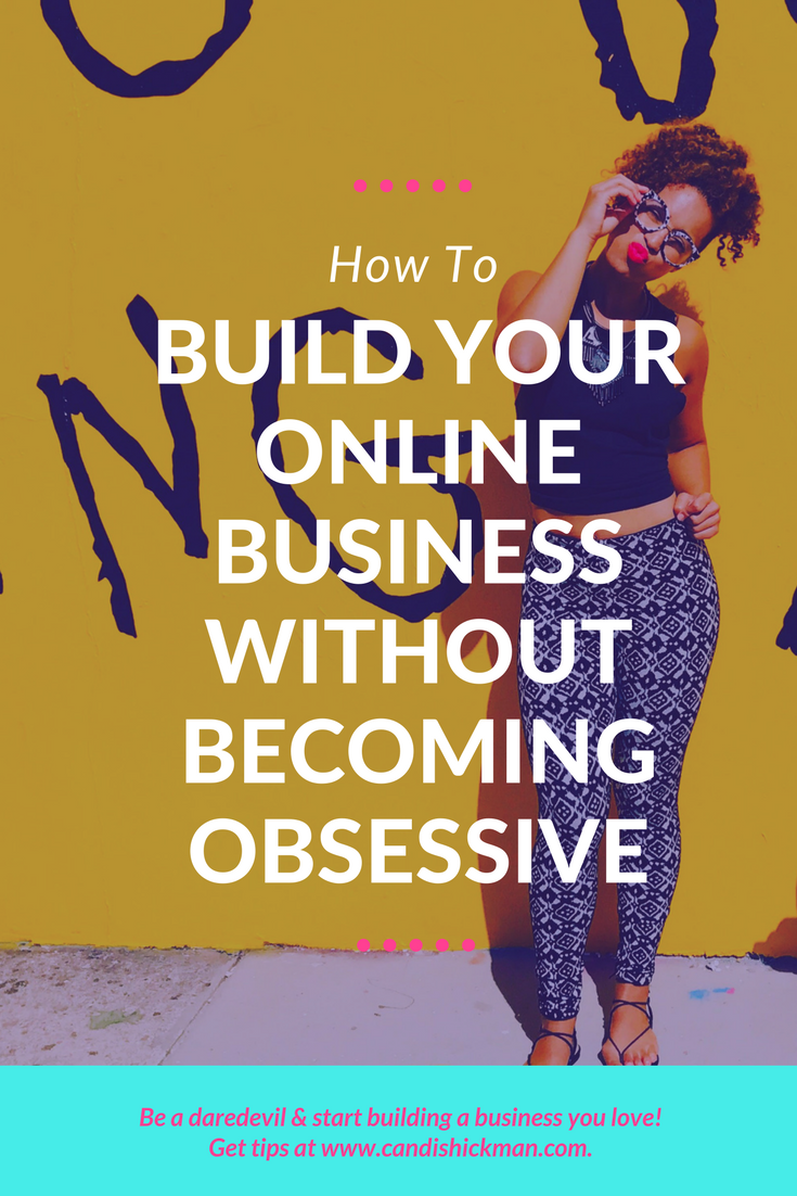 How To Build Your Online Business Without Becoming Obsessive